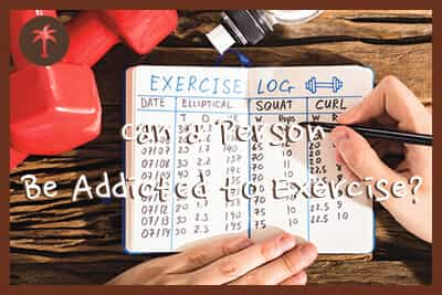 can a person be addicted to exercise