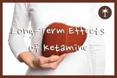 the long term effects of ketamine use
