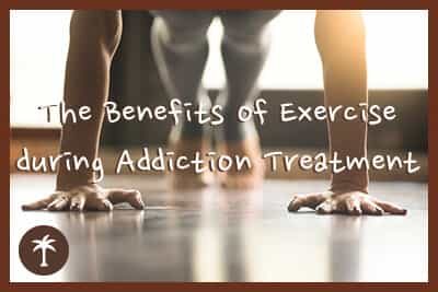 the benefits of exercise during addiction treatment